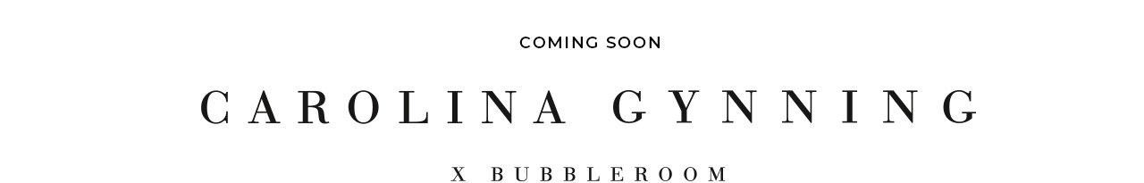 Carolina Gynning X Bubbleroom - exklusivt samarbete